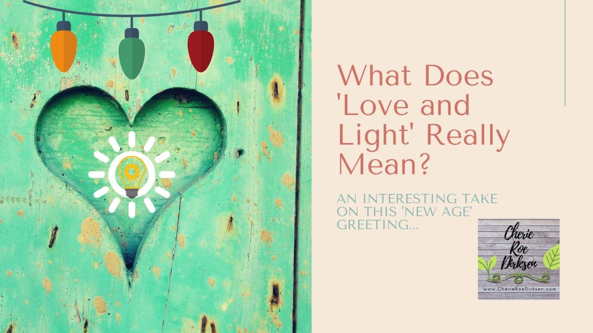 Love And Light  What Does It Mean  Cherie Roe Dirksen-6154