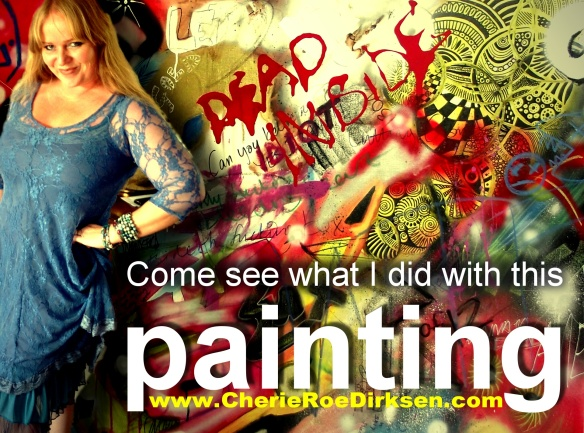 Come see what I did with this painting...Cherie Roe Dirksen