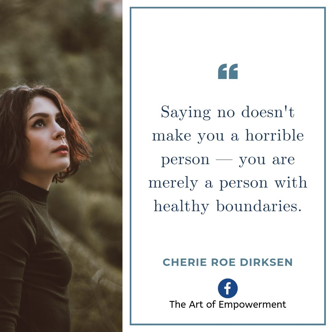 Saying no doesn't make you a horrible person — you are merely a person with healthy boundaries.